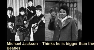 Michael Jackson – Thinks he is bigger than the Beatles