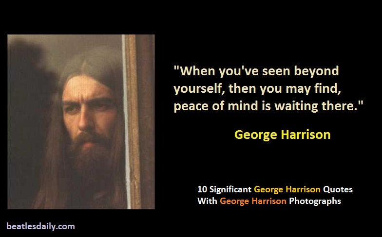 10 Significant George Harrison Quotes With George Harrison