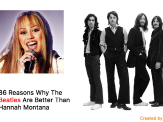 86 Reasons Why The Beatles Are Better Than Hannah Montana