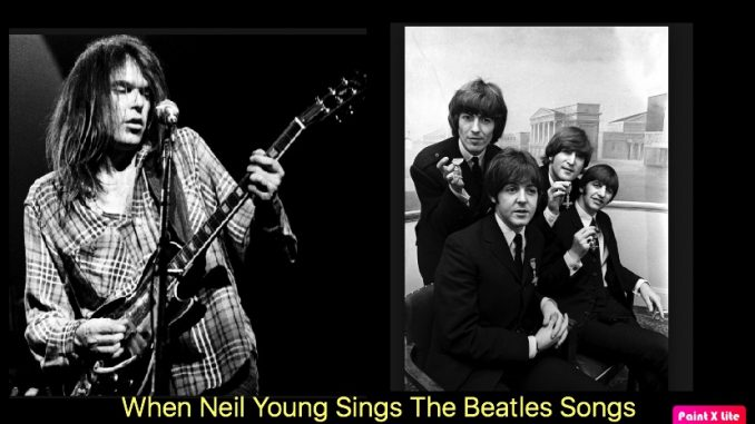 When Neil Young Sings The Beatles Songs (8 Live Music Videos